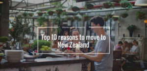 Top 10 reasons your life will improve if you move to New Zealand