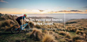Top tips: moving your finances to New Zealand